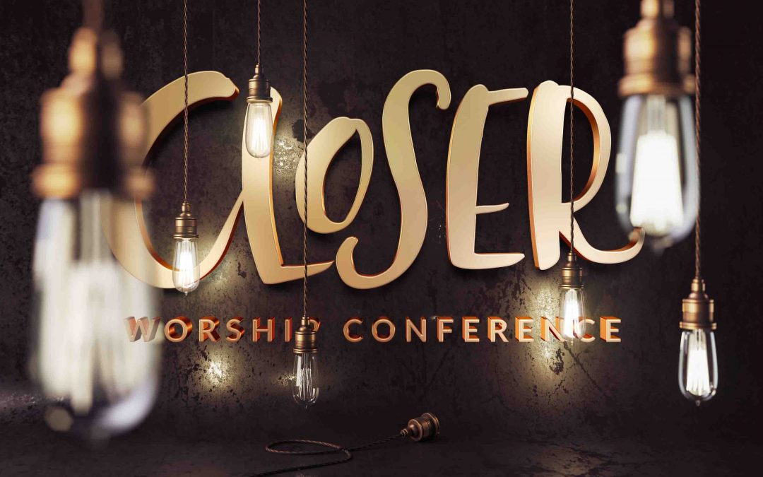 The Closer Worship Conference May 2017
